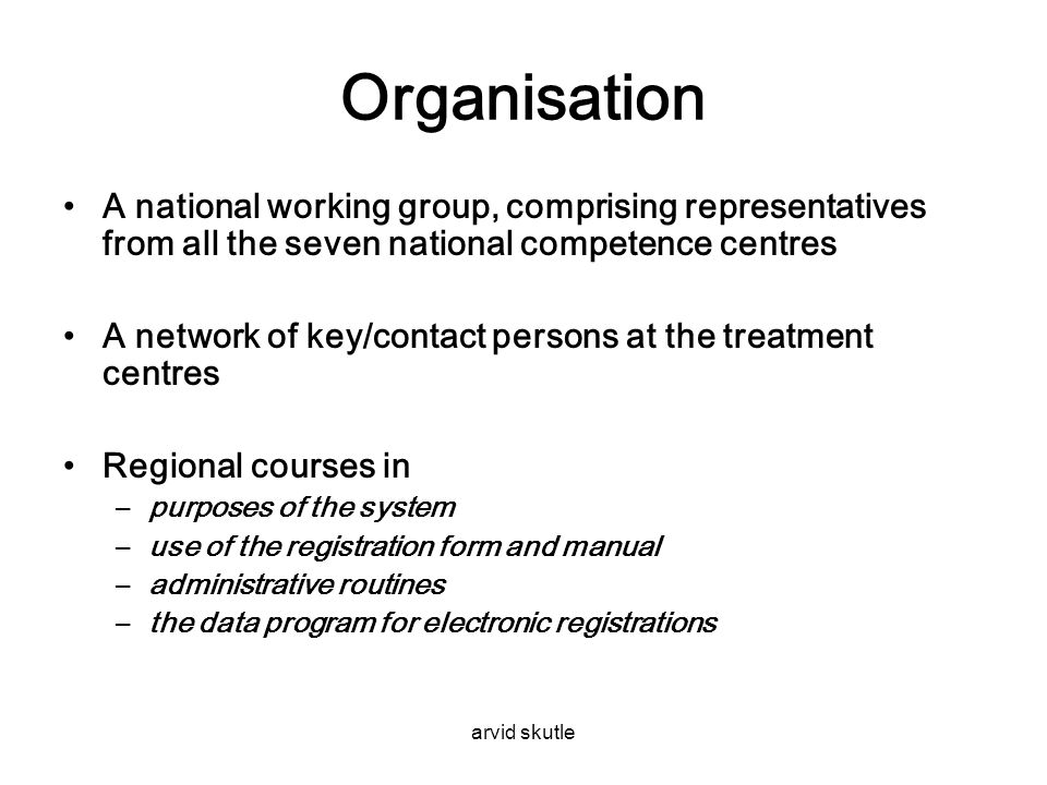 arvid skutle Organisation •A national working group, comprising representatives from all the seven national competence centres •A network of key/conta
