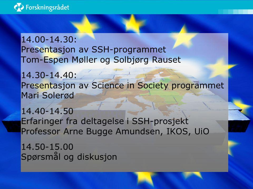 14.00-14.30: Presentasjon av SSH-programmet Tom-Espen Møller og Solbjørg Rauset 14.30-14.40: Presentasjon av Science in Society programmet Mari Solerød 14.40-14.50 Erfaringer fra deltagelse i SSH-prosjekt Professor Arne Bugge Amundsen, IKOS, UiO 14.50-15.00 Spørsmål og diskusjon
