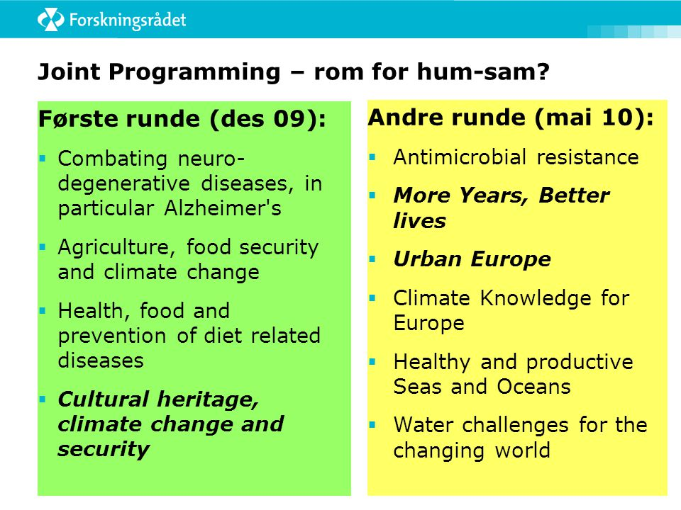 Joint Programming – rom for hum-sam? Første runde (des 09):  Combating neuro- degenerative diseases, in particular Alzheimer's  Agriculture, food se