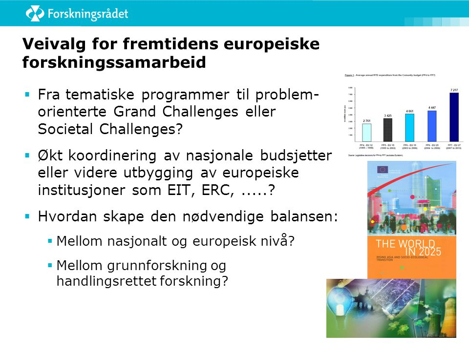 Veivalg for fremtidens europeiske forskningssamarbeid  Fra tematiske programmer til problem- orienterte Grand Challenges eller Societal Challenges.