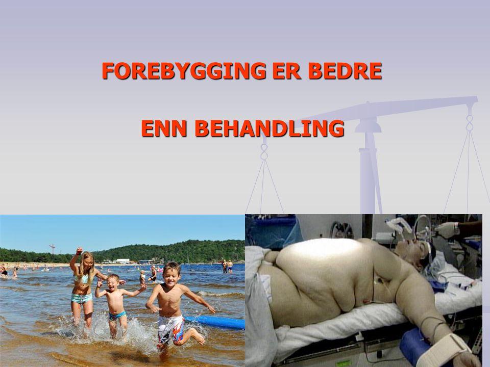 FOREBYGGING ER BEDRE FOREBYGGING ER BEDRE ENN BEHANDLING ENN BEHANDLING