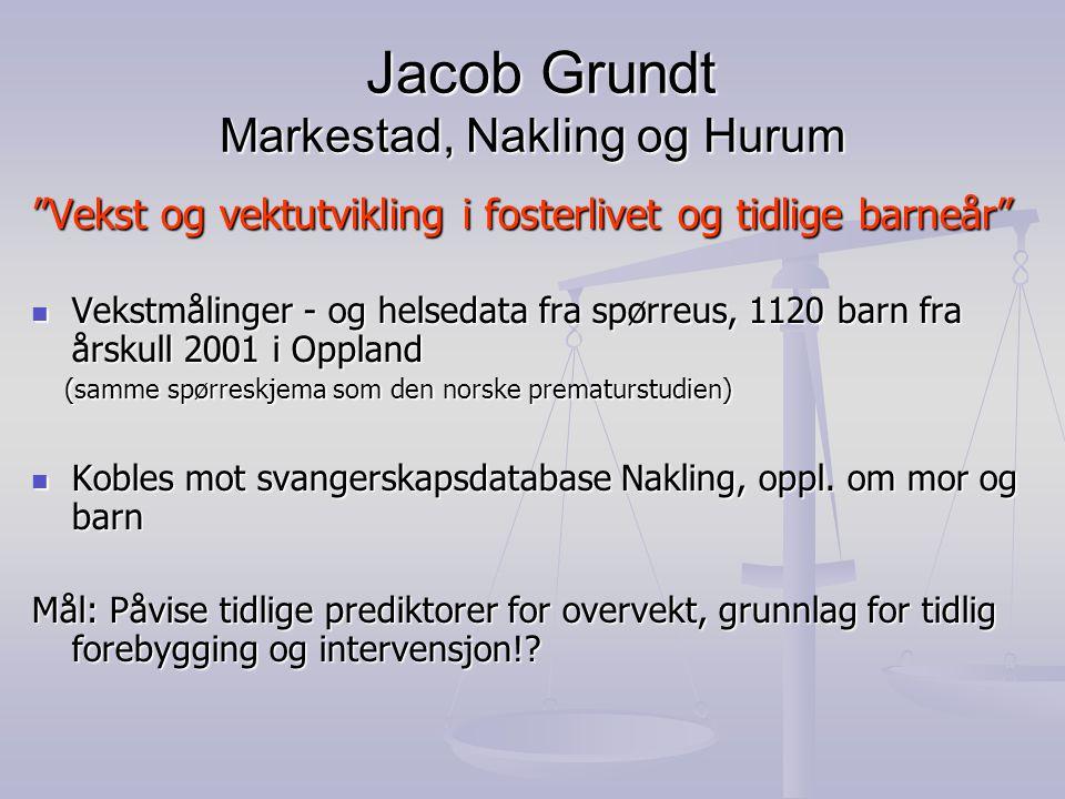 """Jacob Grundt Markestad, Nakling og Hurum Jacob Grundt Markestad, Nakling og Hurum """"Vekst og vektutvikling i fosterlivet og tidlige barneår""""  Vekstmål"""
