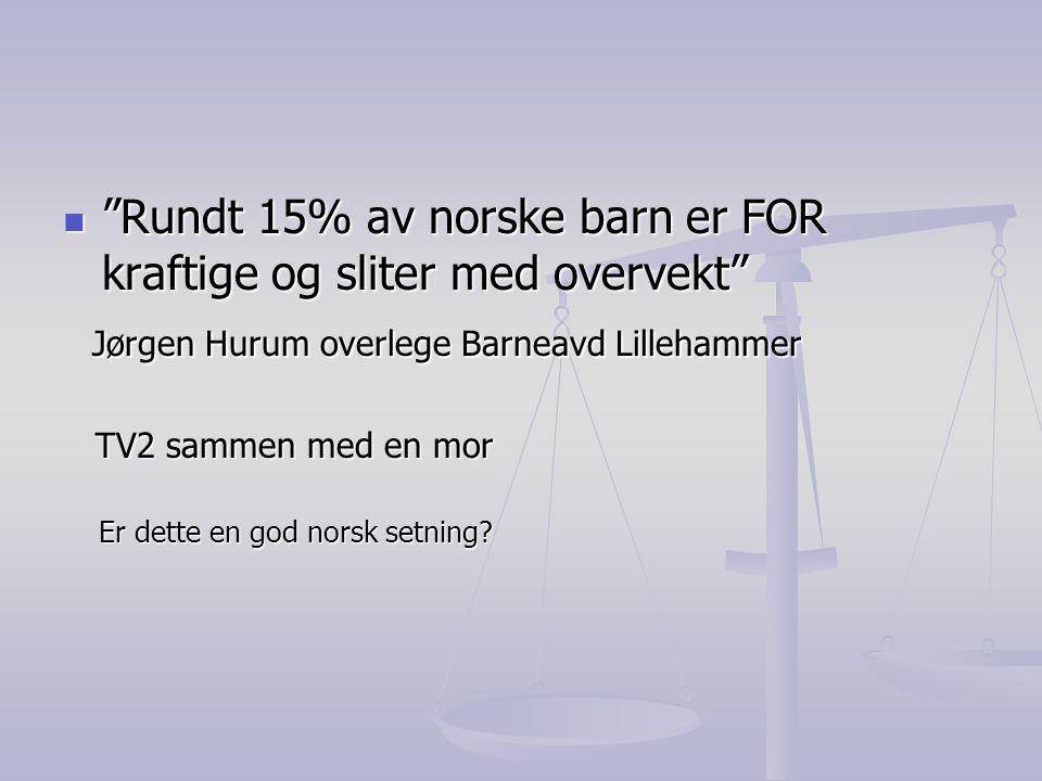 """ """"Rundt 15% av norske barn er FOR kraftige og sliter med overvekt"""" Jørgen Hurum overlege Barneavd Lillehammer Jørgen Hurum overlege Barneavd Lilleham"""