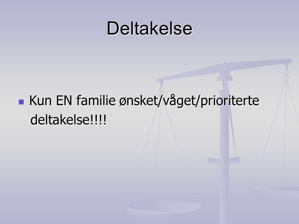 Deltakelse  Kun EN familie ønsket/våget/prioriterte deltakelse!!!! deltakelse!!!!