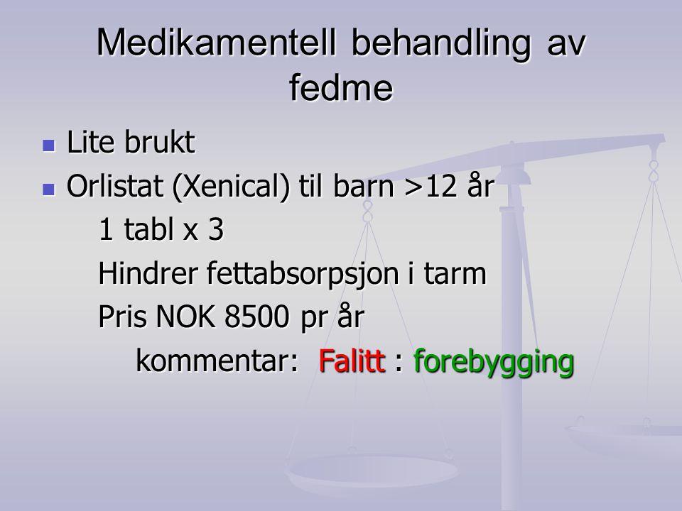 Medikamentell behandling av fedme  Lite brukt  Orlistat (Xenical) til barn >12 år 1 tabl x 3 1 tabl x 3 Hindrer fettabsorpsjon i tarm Hindrer fettab