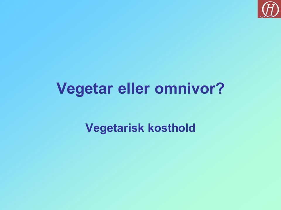 Vegetar eller omnivor? Vegetarisk kosthold