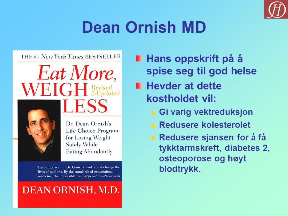 Dean Ornish MD Hans oppskrift på å spise seg til god helse Hevder at dette kostholdet vil: Gi varig vektreduksjon Redusere kolesterolet Redusere sjansen for å få tykktarmskreft, diabetes 2, osteoporose og høyt blodtrykk.