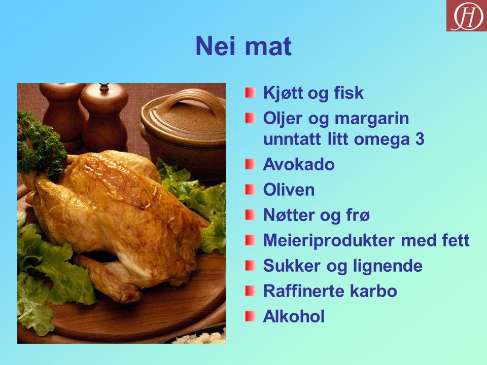 Nei mat Kjøtt og fisk Oljer og margarin unntatt litt omega 3 Avokado Oliven Nøtter og frø Meieriprodukter med fett Sukker og lignende Raffinerte karbo Alkohol