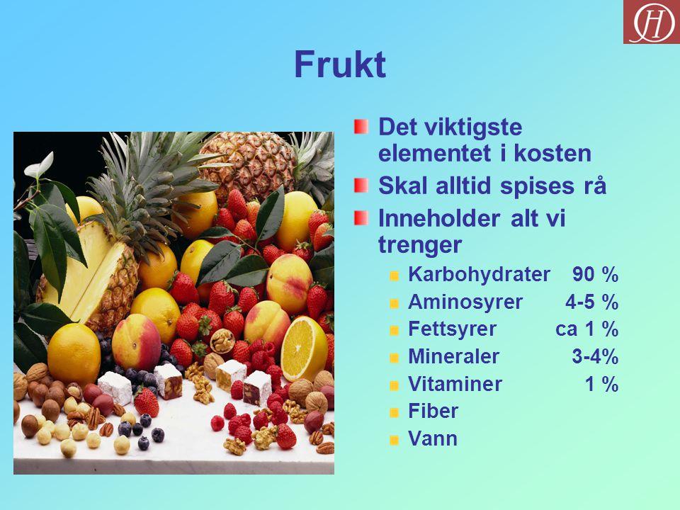 Frukt Det viktigste elementet i kosten Skal alltid spises rå Inneholder alt vi trenger Karbohydrater90 % Aminosyrer 4-5 % Fettsyrerca 1 % Mineraler3-4% Vitaminer1 % Fiber Vann
