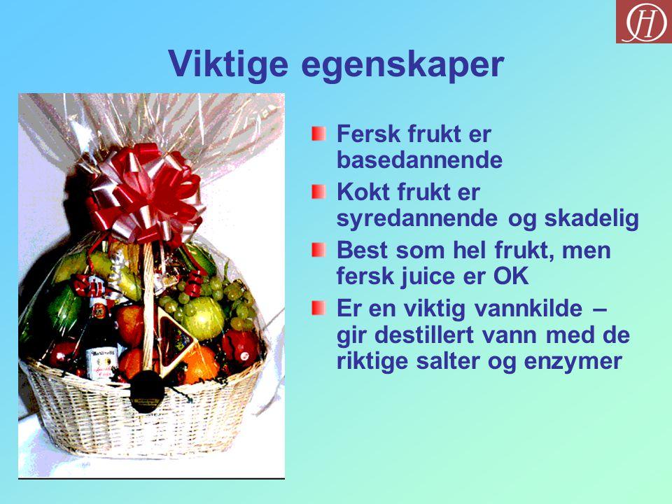 Viktige egenskaper Fersk frukt er basedannende Kokt frukt er syredannende og skadelig Best som hel frukt, men fersk juice er OK Er en viktig vannkilde – gir destillert vann med de riktige salter og enzymer