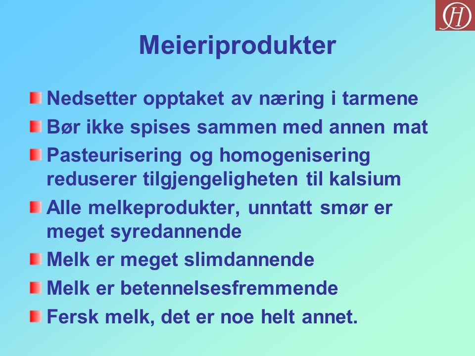 Meieriprodukter Nedsetter opptaket av næring i tarmene Bør ikke spises sammen med annen mat Pasteurisering og homogenisering reduserer tilgjengelighet