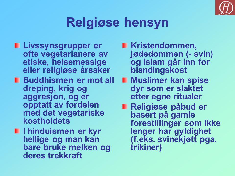 Relgiøse hensyn Livssynsgrupper er ofte vegetarianere av etiske, helsemessige eller religiøse årsaker Buddhismen er mot all dreping, krig og aggresjon, og er opptatt av fordelen med det vegetariske kostholdets I hinduismen er kyr hellige og man kan bare bruke melken og deres trekkraft Kristendommen, jødedommen (- svin) og Islam går inn for blandingskost Muslimer kan spise dyr som er slaktet etter egne ritualer Religiøse påbud er basert på gamle forestillinger som ikke lenger har gyldighet (f.eks.