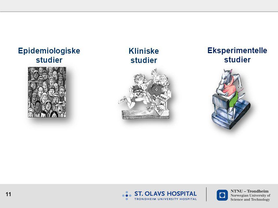 11 Epidemiologiske studier Kliniske studier Eksperimentelle studier
