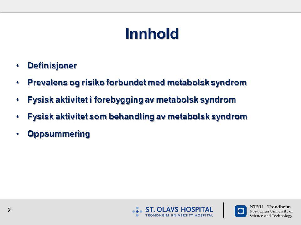 2 Innhold •Definisjoner •Prevalens og risiko forbundet med metabolsk syndrom •Fysisk aktivitet i forebygging av metabolsk syndrom •Fysisk aktivitet so