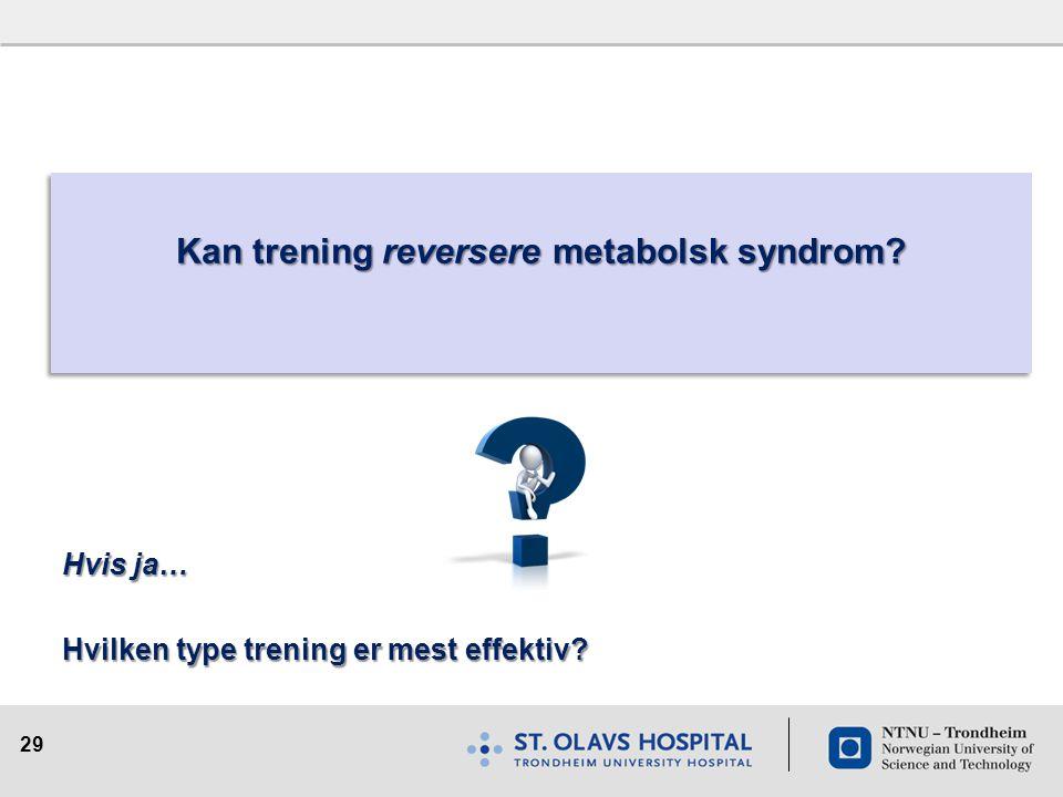 29 Kan trening reversere metabolsk syndrom? Hvis ja… Hvilken type trening er mest effektiv?