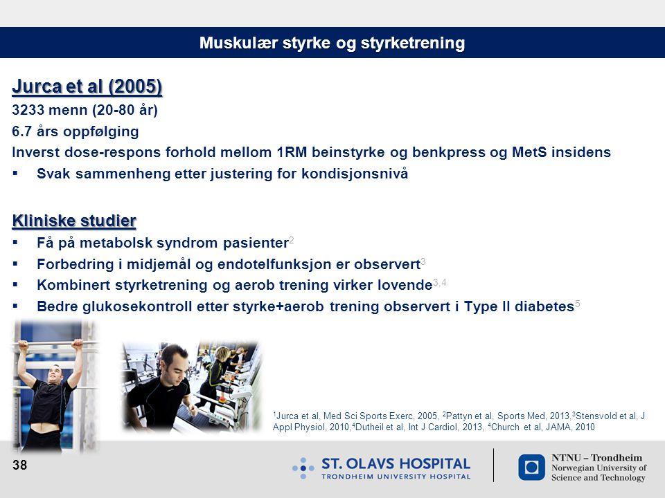 38 Muskulær styrke og styrketrening Jurca et al (2005) 3233 menn (20-80 år) 6.7 års oppfølging Inverst dose-respons forhold mellom 1RM beinstyrke og b