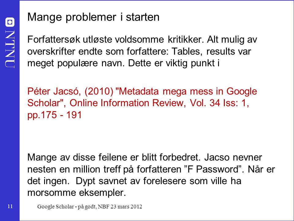 11 Google Scholar - på godt, NBF 23 mars 2012 Mange problemer i starten Forfattersøk utløste voldsomme kritikker.