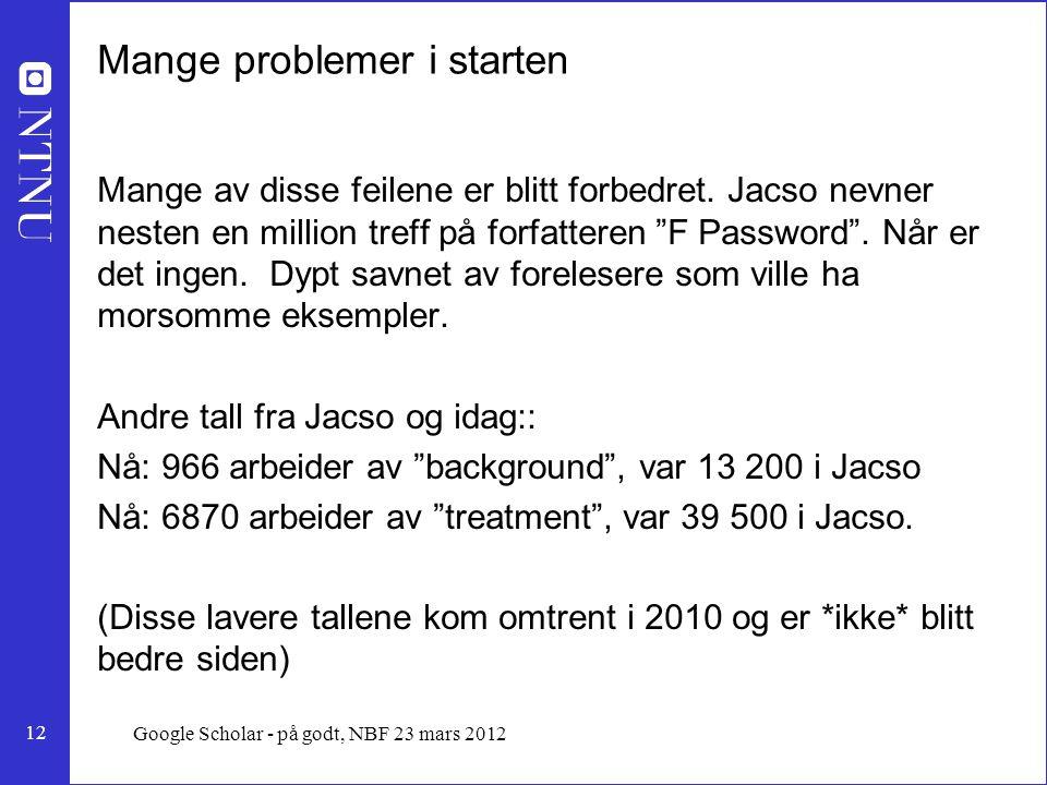 12 Google Scholar - på godt, NBF 23 mars 2012 Mange problemer i starten Mange av disse feilene er blitt forbedret.