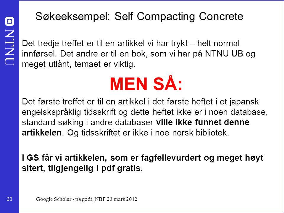 21 Google Scholar - på godt, NBF 23 mars 2012 Søkeeksempel: Self Compacting Concrete Det tredje treffet er til en artikkel vi har trykt – helt normal innførsel.