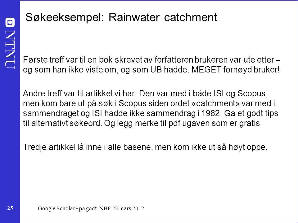 25 Søkeeksempel: Rainwater catchment Første treff var til en bok skrevet av forfatteren brukeren var ute etter – og som han ikke viste om, og som UB hadde.