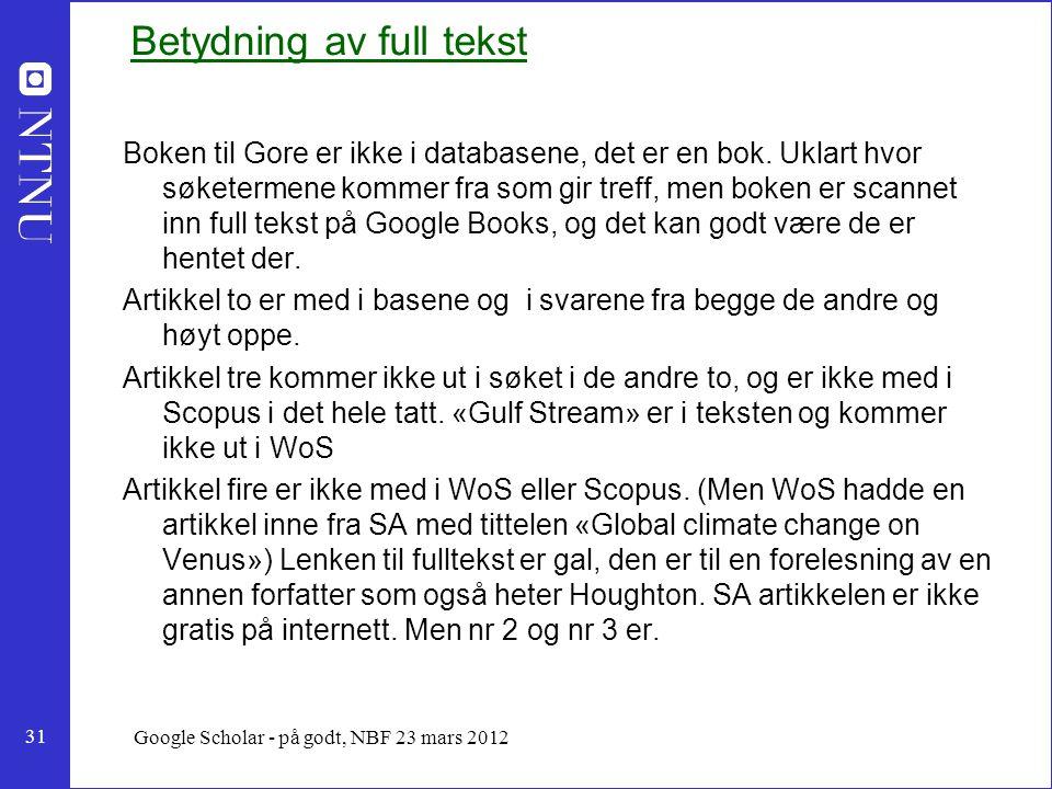 31 Google Scholar - på godt, NBF 23 mars 2012 Betydning av full tekst Boken til Gore er ikke i databasene, det er en bok.