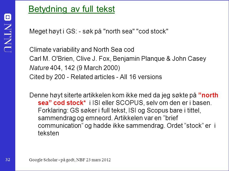 32 Google Scholar - på godt, NBF 23 mars 2012 Betydning av full tekst Meget høyt i GS: - søk på north sea cod stock Climate variability and North Sea cod Carl M.