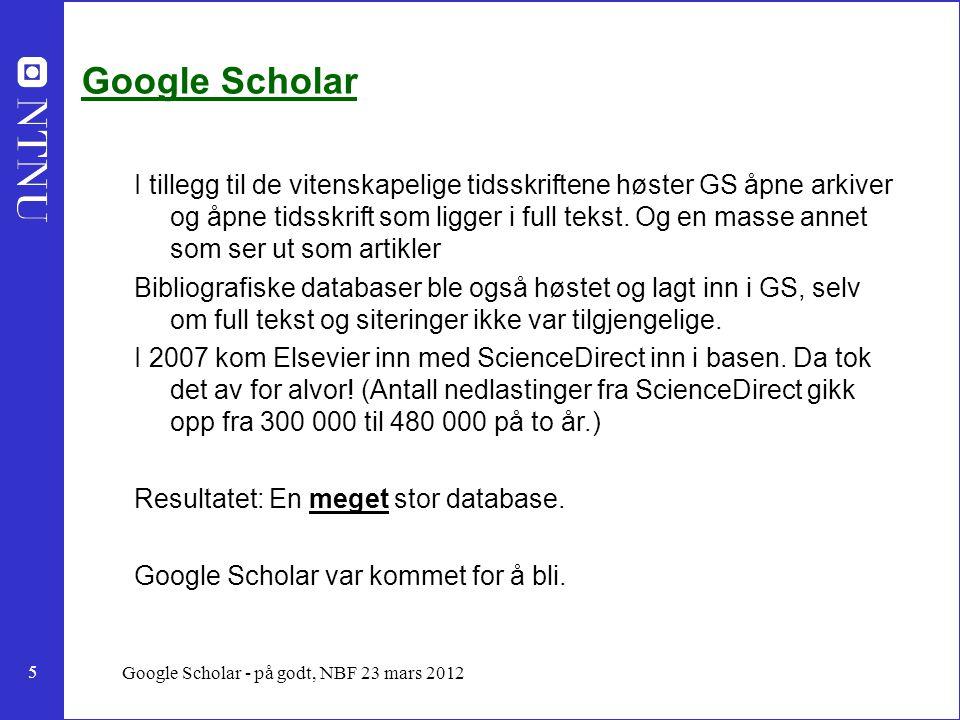 5 Google Scholar - på godt, NBF 23 mars 2012 Google Scholar I tillegg til de vitenskapelige tidsskriftene høster GS åpne arkiver og åpne tidsskrift som ligger i full tekst.