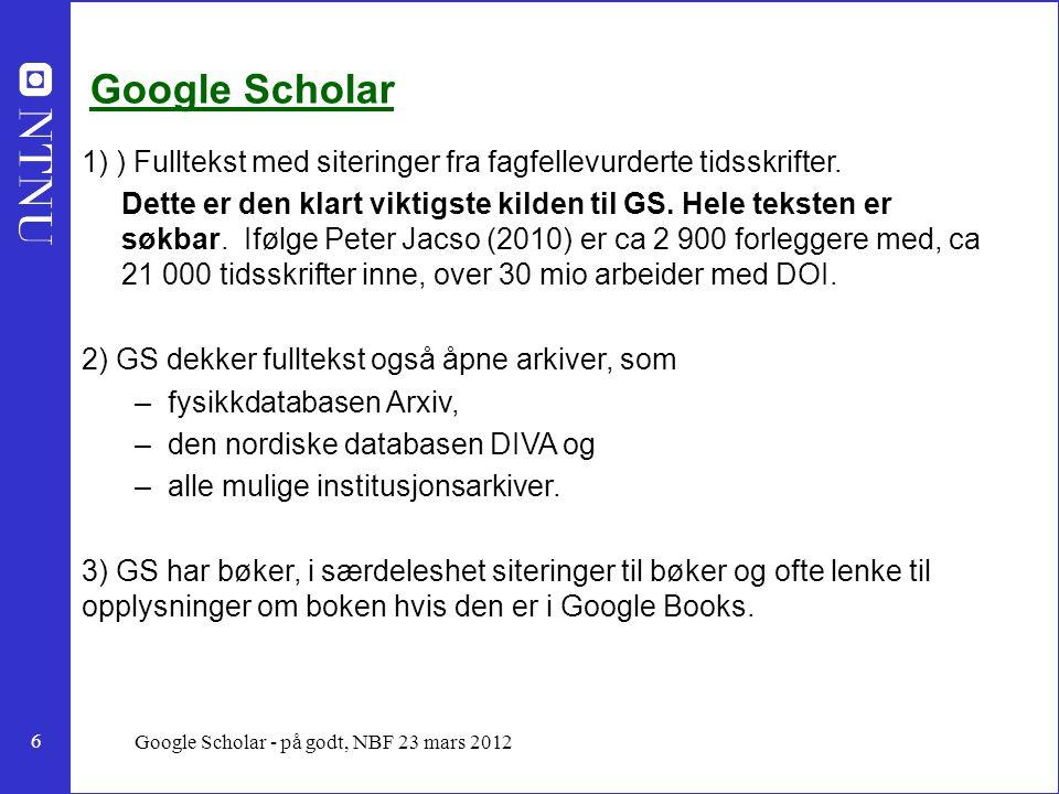6 Google Scholar - på godt, NBF 23 mars 2012 Google Scholar 1) ) Fulltekst med siteringer fra fagfellevurderte tidsskrifter.