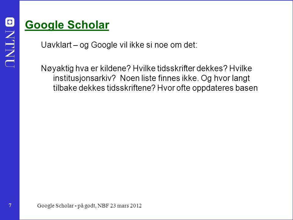 18 Google Scholar - på godt, NBF 23 mars 2012 Grunner til flere og bedre treff: Lenker til hele teksten GS har ofte lenker til gratis utgaver av artikler so mer publisert i vitenskapelige tidsskrifter, og som kan være lagt ut på åpne arkiv.