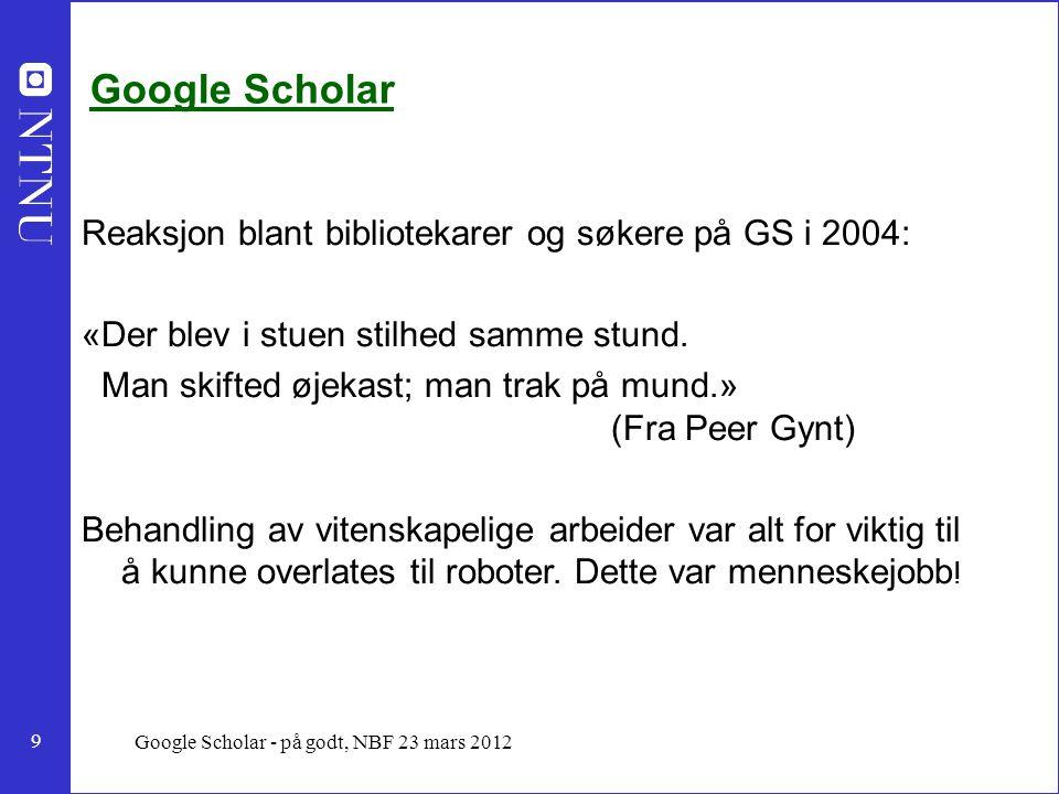 9 Google Scholar - på godt, NBF 23 mars 2012 Google Scholar Reaksjon blant bibliotekarer og søkere på GS i 2004: «Der blev i stuen stilhed samme stund.