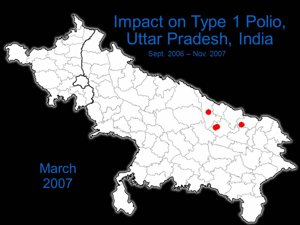 Impact on Type 1 Polio, Uttar Pradesh, India Sept. 2006 – Nov. 2007 March 2007