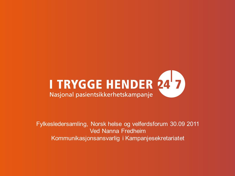 Fylkesledersamling, Norsk helse og velferdsforum 30.09 2011 Ved Nanna Fredheim Kommunikasjonsansvarlig i Kampanjesekretariatet