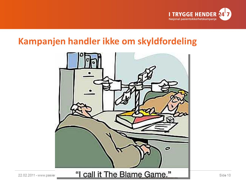 Kampanjen handler ikke om skyldfordeling 22.02.2011 - www.pasientsikkerhetskampanjen.noSide 10