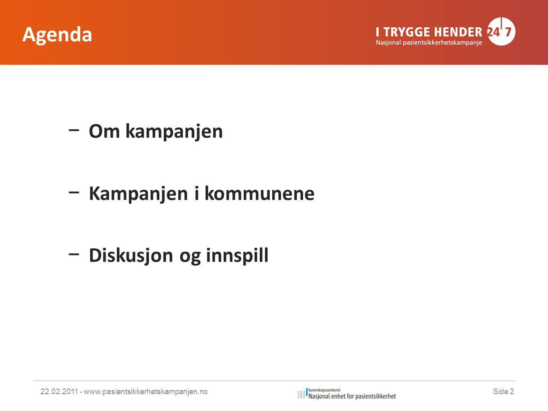 Agenda − Om kampanjen − Kampanjen i kommunene − Diskusjon og innspill 22.02.2011 - www.pasientsikkerhetskampanjen.noSide 2
