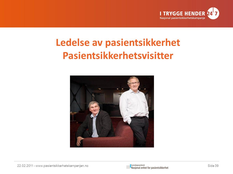 Ledelse av pasientsikkerhet Pasientsikkerhetsvisitter 22.02.2011 - www.pasientsikkerhetskampanjen.noSide 39