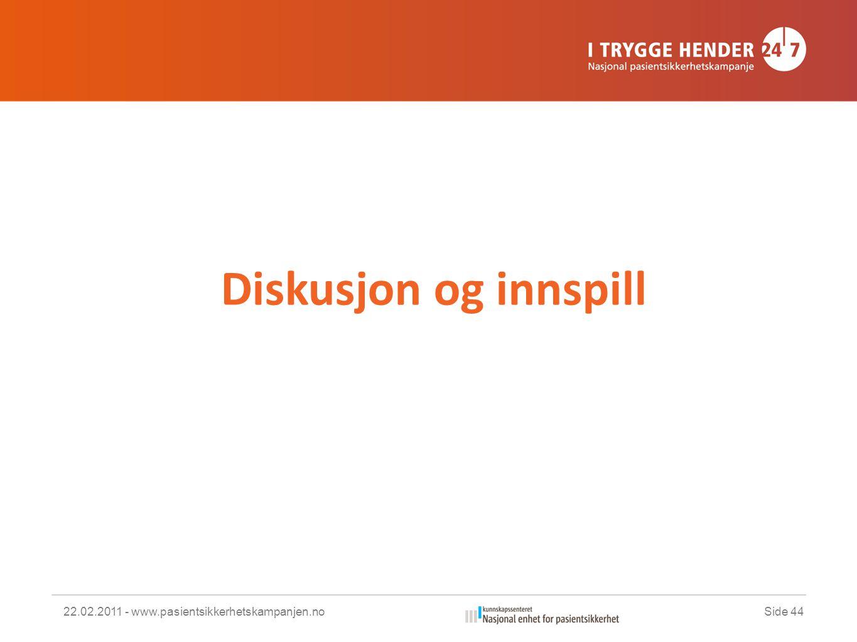 Diskusjon og innspill 22.02.2011 - www.pasientsikkerhetskampanjen.noSide 44
