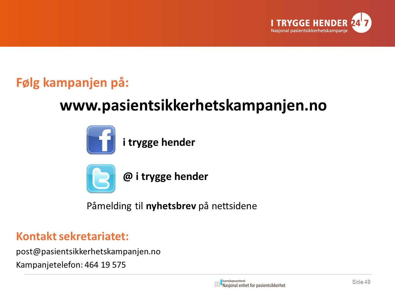 Følg kampanjen på: www.pasientsikkerhetskampanjen.no i trygge hender @ i trygge hender Påmelding til nyhetsbrev på nettsidene Kontakt sekretariatet: post@pasientsikkerhetskampanjen.no Kampanjetelefon: 464 19 575 Side 49