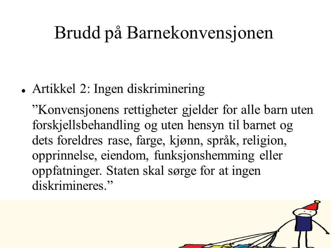 """Brudd på Barnekonvensjonen  Artikkel 2: Ingen diskriminering """"Konvensjonens rettigheter gjelder for alle barn uten forskjellsbehandling og uten hensy"""