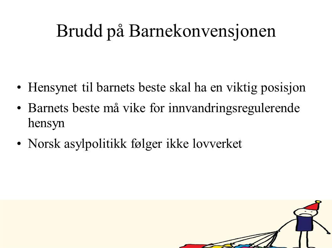 Brudd på Barnekonvensjonen •Hensynet til barnets beste skal ha en viktig posisjon •Barnets beste må vike for innvandringsregulerende hensyn •Norsk asy