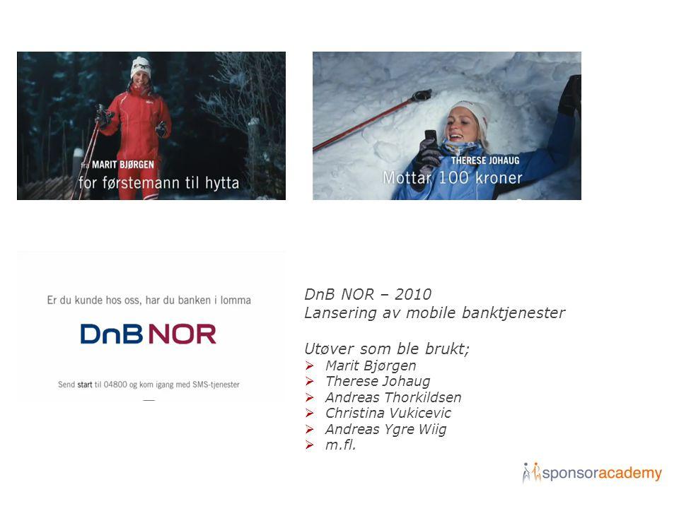 DnB NOR – 2010 Lansering av mobile banktjenester Utøver som ble brukt;  Marit Bjørgen  Therese Johaug  Andreas Thorkildsen  Christina Vukicevic 