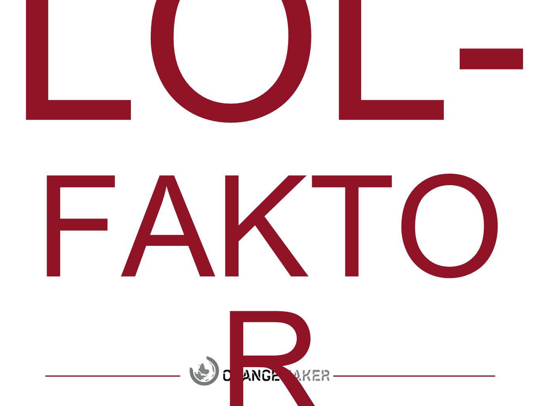 LOL- FAKTO R