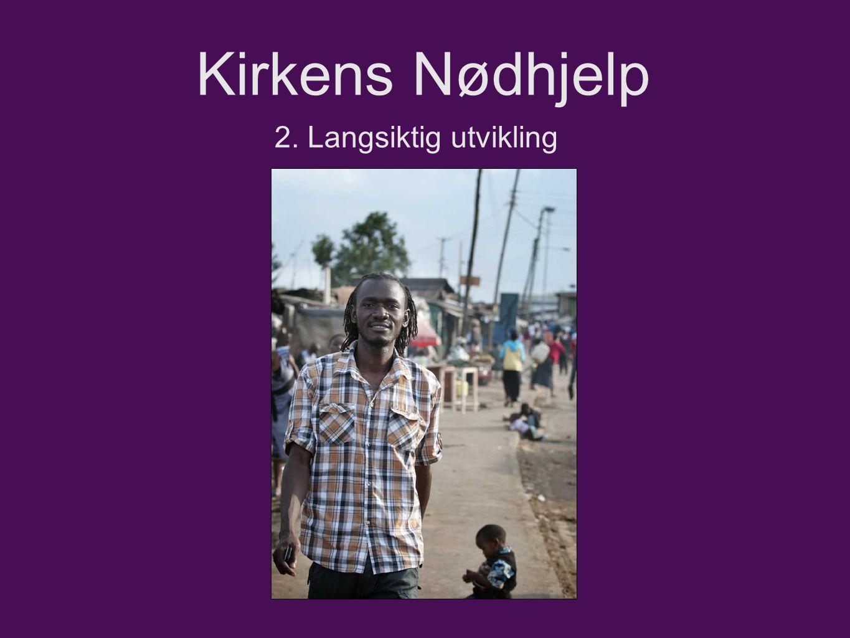 Kirkens Nødhjelp 2. Langsiktig utvikling