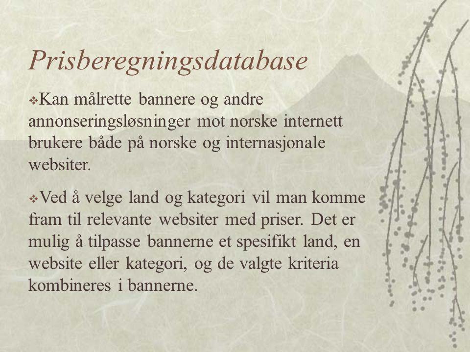 Prisberegningsdatabase  Kan målrette bannere og andre annonseringsløsninger mot norske internett brukere både på norske og internasjonale websiter.