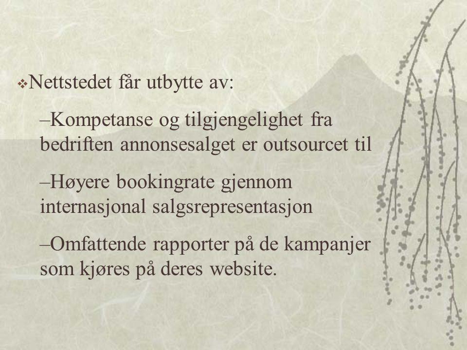  Nettstedet får utbytte av: –Kompetanse og tilgjengelighet fra bedriften annonsesalget er outsourcet til –Høyere bookingrate gjennom internasjonal salgsrepresentasjon –Omfattende rapporter på de kampanjer som kjøres på deres website.