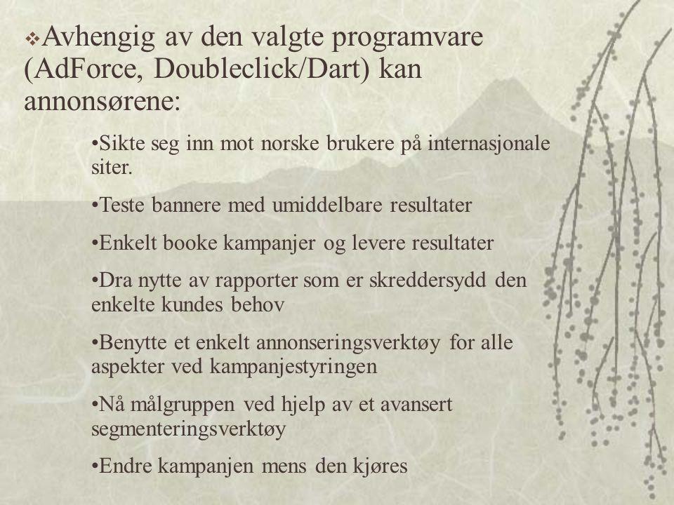  Avhengig av den valgte programvare (AdForce, Doubleclick/Dart) kan annonsørene: •Sikte seg inn mot norske brukere på internasjonale siter.