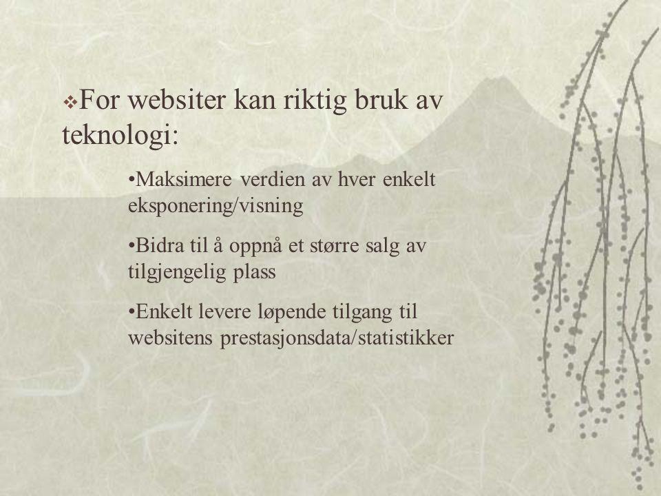  Avhengig av den valgte programvare (AdForce, Doubleclick/Dart) kan annonsørene: •Sikte seg inn mot norske brukere på internasjonale siter. •Teste ba