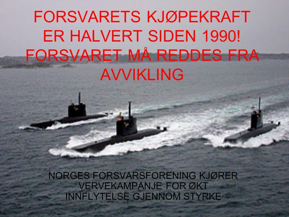 FORSVARETS KJØPEKRAFT ER HALVERT SIDEN 1990.