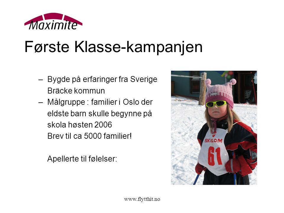 www.flytthit.no Første Klasse-kampanjen –Bygde på erfaringer fra Sverige Bräcke kommun –Målgruppe : familier i Oslo der eldste barn skulle begynne på skola høsten 2006 Brev til ca 5000 familier.