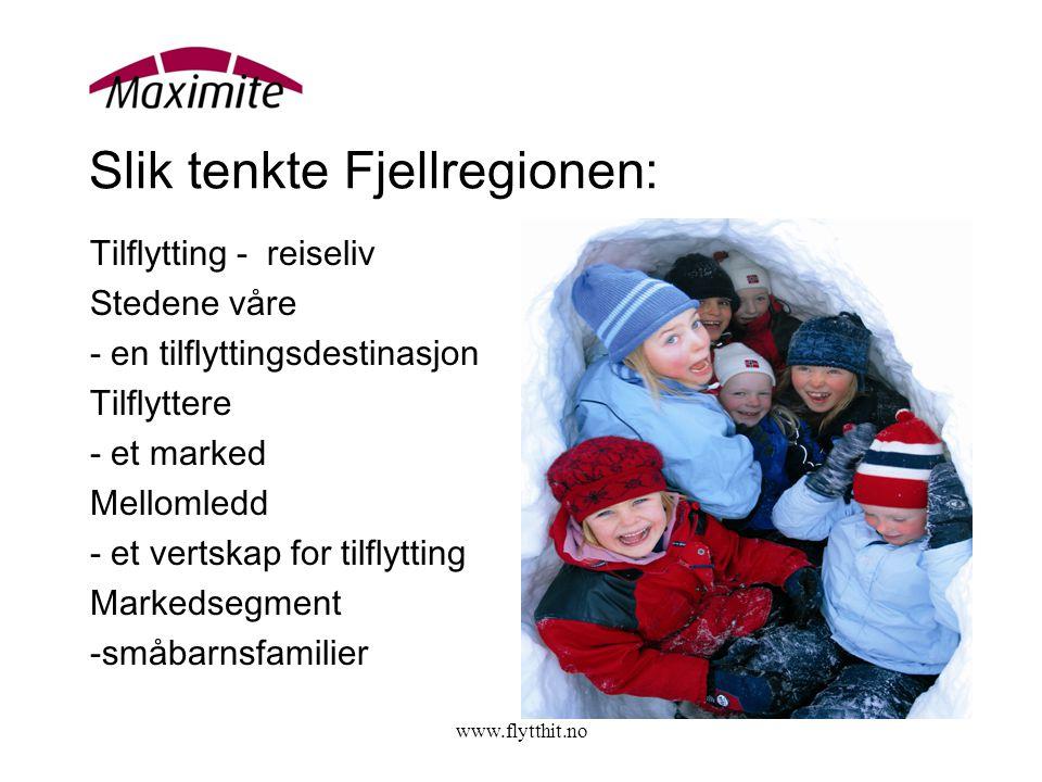 www.flytthit.no Slik tenkte Fjellregionen: Tilflytting - reiseliv Stedene våre - en tilflyttingsdestinasjon Tilflyttere - et marked Mellomledd - et vertskap for tilflytting Markedsegment -småbarnsfamilier