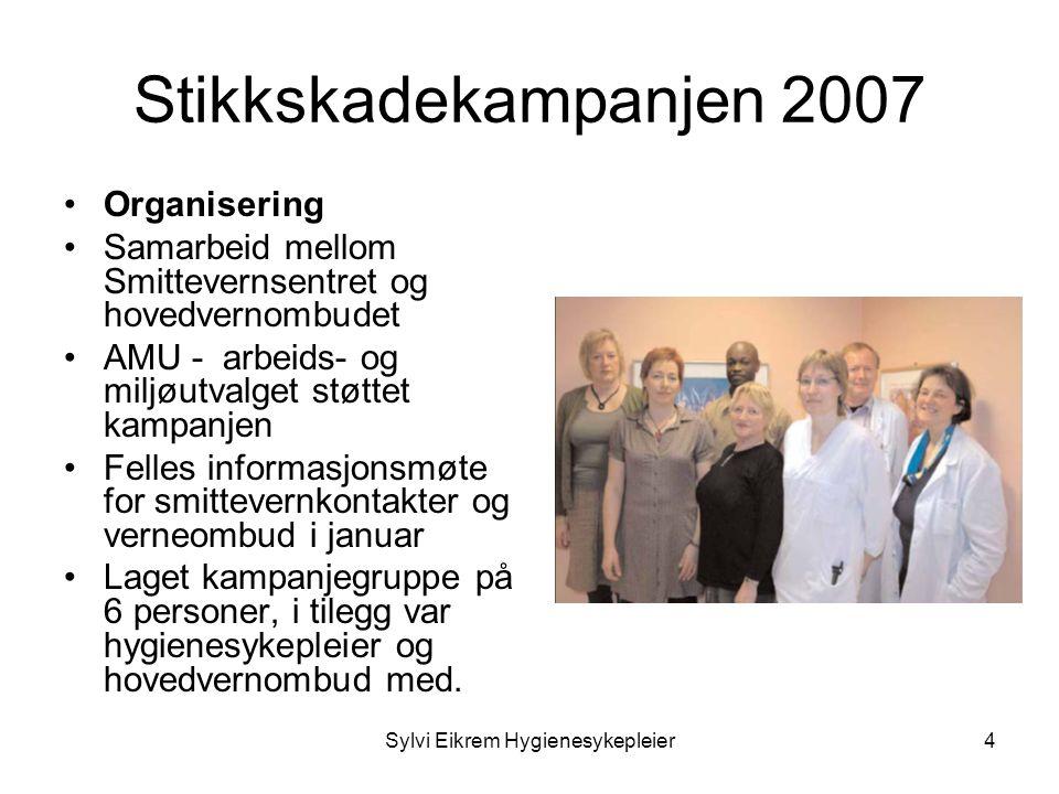 Sylvi Eikrem Hygienesykepleier4 Stikkskadekampanjen 2007 •Organisering •Samarbeid mellom Smittevernsentret og hovedvernombudet •AMU - arbeids- og milj